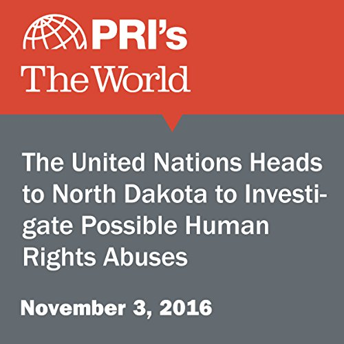 The United Nations Heads to North Dakota to Investigate Possible Human Rights Abuses audiobook cover art