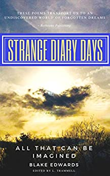 Strange Diary Days: All That Can Be Imagined by [Blake Edwards, L Trammell]