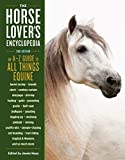 """The Horse-Lover's Encyclopedia, 2nd Edition: A€""""Z Guide to All Things Equine: Barrel Racing, Breeds, Cinch, Cowboy Curtain, Dressage, Driving, Foaling, ... Riding, English & Western, and So Much More"""