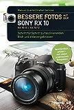 Bessere Fotos mit der SONY RX 10. RX10 lll / RX10 IV: Schritt für Schritt zu faszinierenden Bild- und Videoergebnissen. Verständlich erklärt - mit vielen praktischen Beispielen (German Edition)