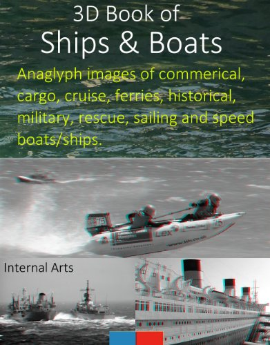 3D Book of ships and boats. Anaglyph images of commercial, cargo, cruise, ferries, historial, military, rescue, sailing and speed boats/ships.