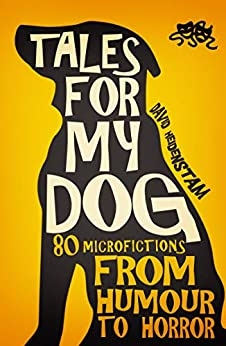 [David Heidenstam]のTales for my dog: 80 microfictions from humour to horror (English Edition)