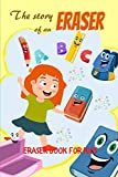 The Story of An Eraser: Eraser Book For Kids