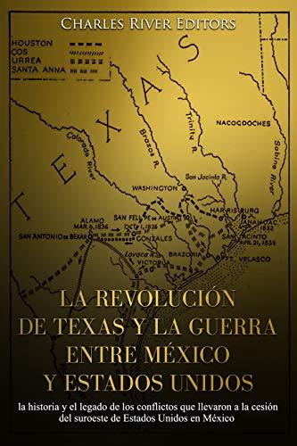 La revolución de Texas y la guerra entre México y Estados Unidos: la historia y el