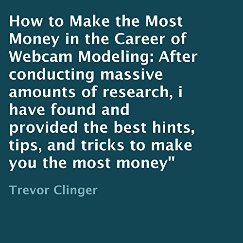 How to Make the Most Money in the Career of Webcam Modeling audiobook cover art