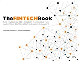The FinTech Book - The Financial Technology Handbook for Investors, Entrepreneurs and Visionaries