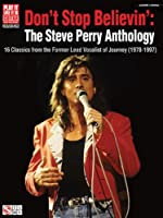 Don't Stop Believin: The Steve Perry Anthology. 16 Classics from the Former Lead Vocalist of Journey 1978-1997 (Play It Like It Is, Vocal, Guitar)