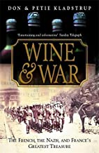 Wine and War: The French, the Nazis and France's Greatest Treasure by Kladstrup, Don, Kladstrup, Petie (2002) Paperback