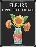 Fleurs Livre de Coloriage: Coloriage fleurs adulte,100 motifs relaxants a Colorier,fleur realist,100 pages (8.5X11 Inches)