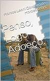 Penso, Logo Adoeço. (Portuguese Edition)