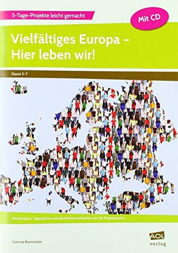 Vielfältiges Europa - Hier leben wir!: Wochenplan, Tagespläne und alle Arbeitsmaterialien für die Projektwoche (5. bis 7. Klasse) (5-Tage-Projekte leicht gemacht - Sekundarstufe)