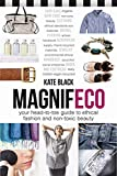 MagnifEco: Your Head-to-Toe Guide to Ethical Fashion and Non-toxic Beauty - Kate Black
