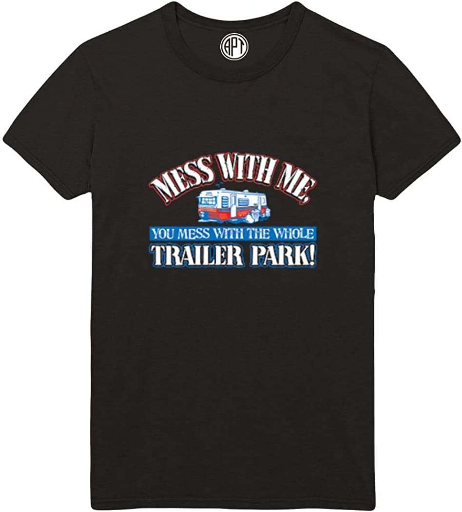 Mess with Me Mess with The Whole Trailer Park Printed T-Shirt
