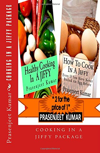 Book: Cooking In A Jiffy Package - 2 for the price of 1 (How To Cook Everything In A Jiffy) (Volume 5) by Prasenjeet Kumar