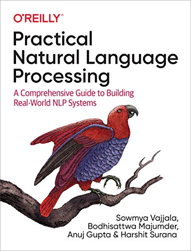 Compare Textbook Prices for Practical Natural Language Processing: A Comprehensive Guide to Building Real-World NLP Systems 1 Edition ISBN 9781492054054 by Vajjala, Sowmya,Majumder, Bodhisattwa,Gupta, Anuj,Surana, Harshit