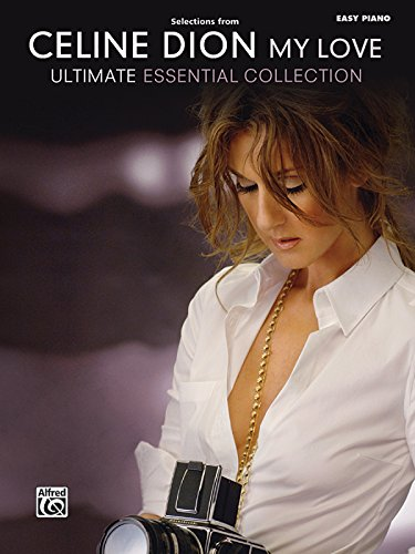 Selections from Celine Dion My Love Ultimate Essential Collection: Easy Piano