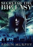 Secret Of The Big Easy: Premium Hardcover Edition