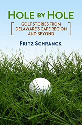 Hole By Hole: Golf Stories from Delaware's Cape Region and Beyond (English Edition)