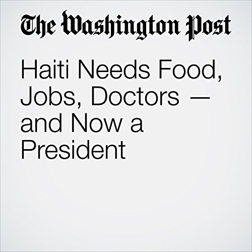 Haiti Needs Food, Jobs, Doctors — and Now a President cover art