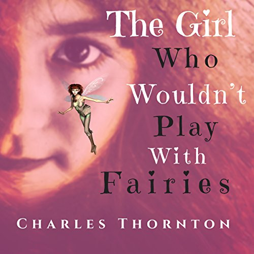 The Girl Who Wouldn't Play with Fairies audiobook cover art