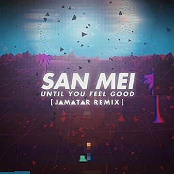 Until You Feel Good (feat. Jamatar) [Remix]