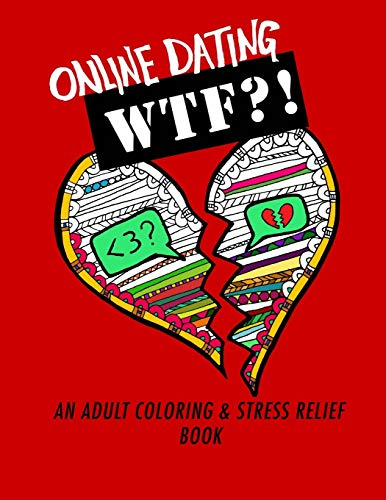 Online Dating WTF?!: An Adult Coloring and Stress Relief Book (Online Dating For Women) (Volume 1)