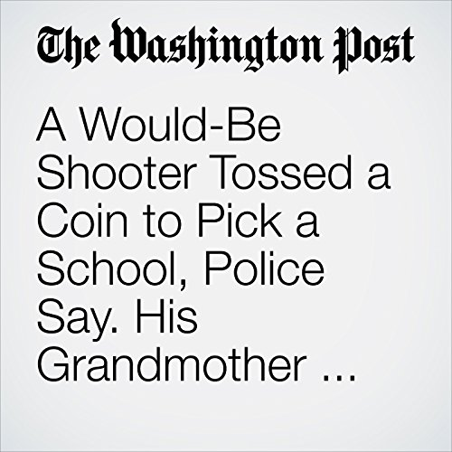 A Would-Be Shooter Tossed a Coin to Pick a School, Police Say. His Grandmother Foiled His Plan. copertina