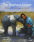 The Elephant Keeper: Caring for Orphaned Elephants in Zambia (CitizenKid)