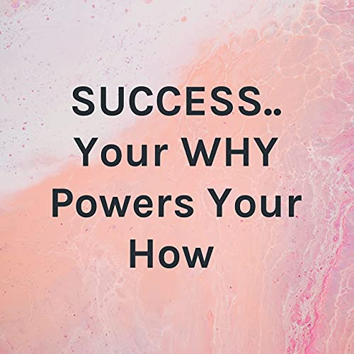SUCCESS.. Your WHY Powers Your HOW Podcast By Richard Kaufman cover art