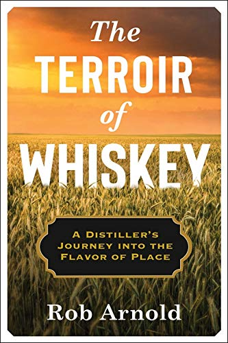 The Terroir of Whiskey: A Distiller's Journey Into the Flavor of Place