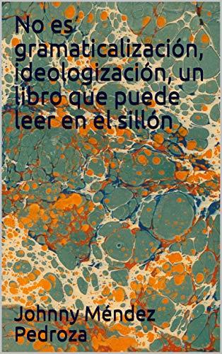 No es gramaticalización, ideologización, un libro que puede leer en el sillón