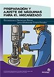 Preparación y ajuste de máquinas para el mecanizado: Manual técnico para el profesional tornero-fresador (Fabricación mecánica)