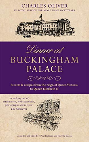Dinner at Buckingham Palace - Secrets & recipes from the reign of Queen Victoria to Queen Elizabeth II (English Edition)