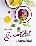 Sensational Smoothie Recipes: A Complete Cookbook of Healthy, Tasty Recipes!