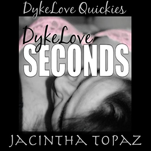 DykeLove Seconds Audiobook By Jacintha Topaz cover art