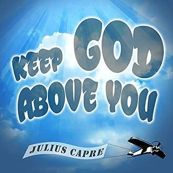 Keep God Above You