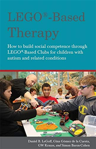 LEGO-Based Therapy: How to Build Social Competence Through Lego Clubs for Children with Autism and R