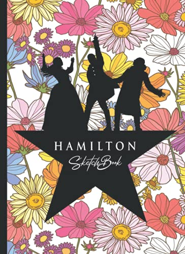Hamilton Sketchbook: 110 Blank Pages For Sketching and Drawing and Painting, Present, Hamilton Book, Hamilton Gifts, Hamilton Musical Merchandise, ... Gift with Engraving Flowers Background