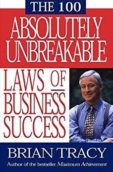 The 100 Absolutely Unbreakable Laws of Business Success by [Brian Tracy]