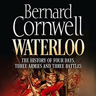 Waterloo: The History of Four Days, Three Armies, and Three Battles                   By:                                                                                                                                 Bernard Cornwell                               Narrated by:                                                                                                                                 Dugald Bruce Lockhart,                                                                                        Bernard Cornwell                      Length: 8 hrs and 55 mins     285 ratings     Overall 4.7