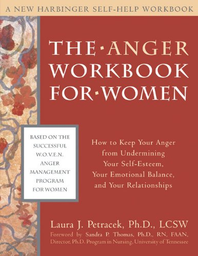 The Anger Workbook for Women: How to Keep Your Anger from Undermining Your Self-Esteem, Your Emotional Balance, and Your Relationships (New Harbinger Self-Help Workbook)
