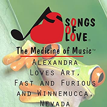 Alexandria Loves Art, Fast and Furious and Winnemucca, Nevada