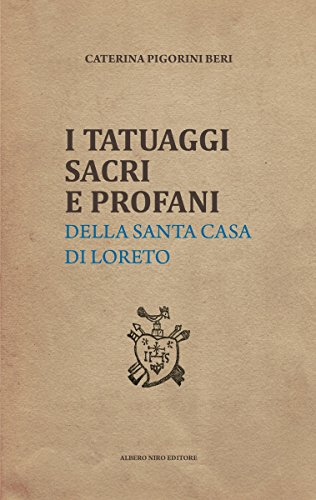 I TATUAGGI SACRI E PROFANI: della Santa Casa di Loreto (Italian Edition)