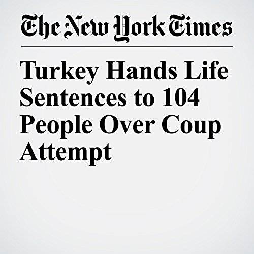 Turkey Hands Life Sentences to 104 People Over Coup Attempt copertina