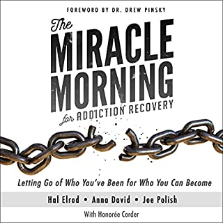 The Miracle Morning for Addiction Recovery: Letting Go of Who You've Been for Who You Can Become audiobook cover art
