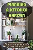 Planning A Kitchen Garden: How To Start Your Kitchen Garden From Scratch: Kitchen Garden (English Edition)