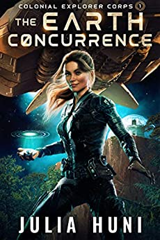 The Earth Concurrence (Colonial Explorer Corps Book 1) by [Julia Huni]