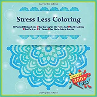 Stress Less Coloring 200 Floating 3D Mandalas to color - Color Your Way To A Calm, Positive Mood - Hand Drawn Designs - Go...