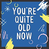 You Are Quite Old Now: Retirement Guest Book for Retired Colleague   Guest Sign in Message and Wishes Book   Funny Leaving Gifts for Co-workers