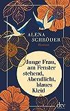 Junge Frau, am Fenster stehend, Abendlicht, blaues Kleid: Roman von Alena Schröder